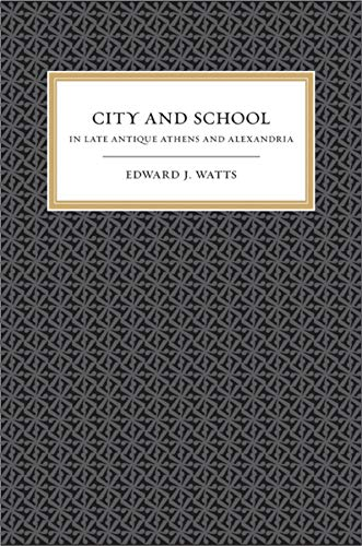 9780520258167: City and School in Late Antique Athens and Alexandria