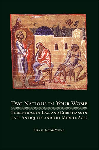 9780520258181: Two Nations in Your Womb: Perceptions of Jews and Christians in Late Antiquity and the Middle Ages
