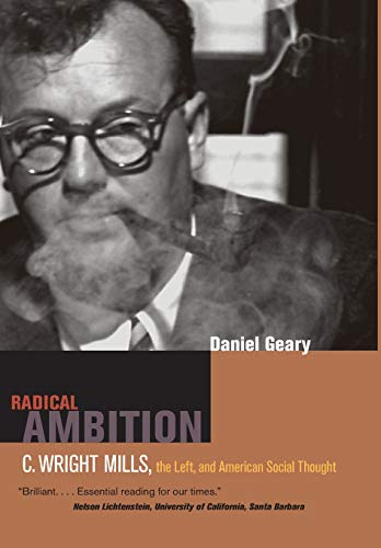 Radical Ambition: C. Wright Mills, the Left, and American Social Thought (Hardback): Daniel Geary