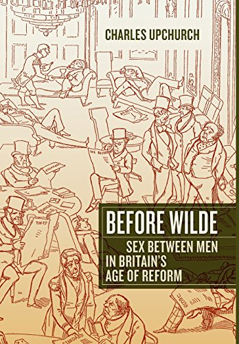 Before Wilde: Sex between Men in Britain's Age of Reform: Upchurch, Charles