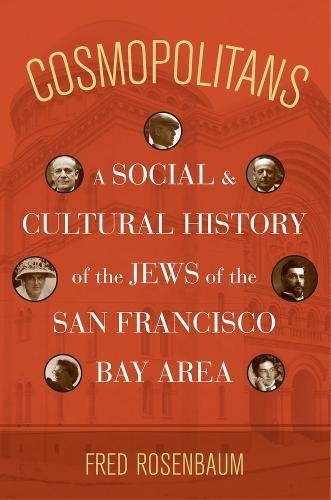 Cosmopolitans: A Social and Cultural History of the Jews of the San Francisco Bay Area: Rosenbaum, ...