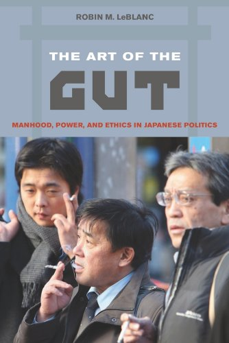 9780520259164: The Art of the Gut: Manhood, Power, and Ethics in Japanese Politics