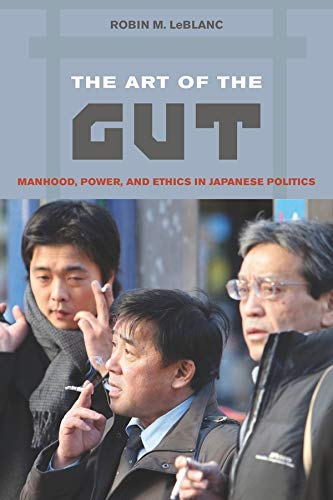 9780520259171: The Art of the Gut: Manhood, Power, and Ethics in Japanese Politics