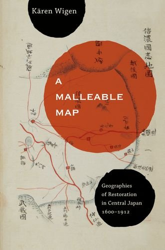 9780520259188: A Malleable Map: Geographies of Restoration in Central Japan, 1600-1912