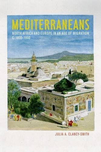 Mediterraneans: North Africa and Europe in an Age of Migration, c. 1800-1900 (Hardback): Julia A. ...