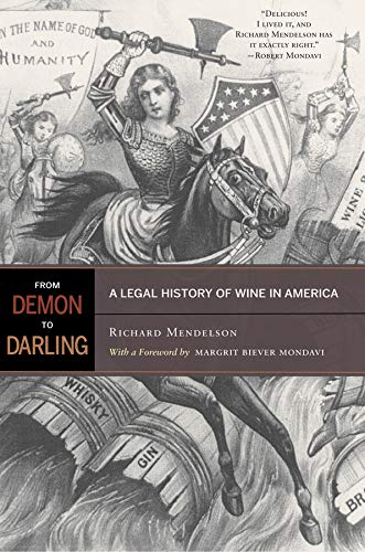 From Demon to Darling: A Legal History of Wine in America: Mendelson, Richard