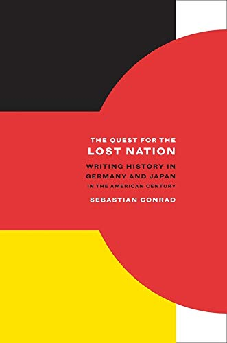 The Quest for the Lost Nation: Writing History in Germany and Japan in the American Century (...