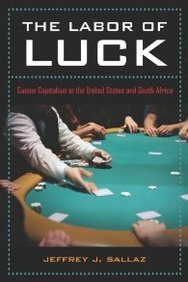 9780520259485: The Labor of Luck: Casino Capitalism in the United States and South Africa