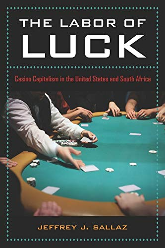 9780520259492: The Labor of Luck: Casino Capitalism in the United States and South Africa
