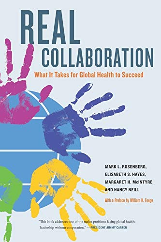 9780520259515: Real Collaboration: What It Takes for Global Health to Succeed (California/Milbank Books on Health and the Public)