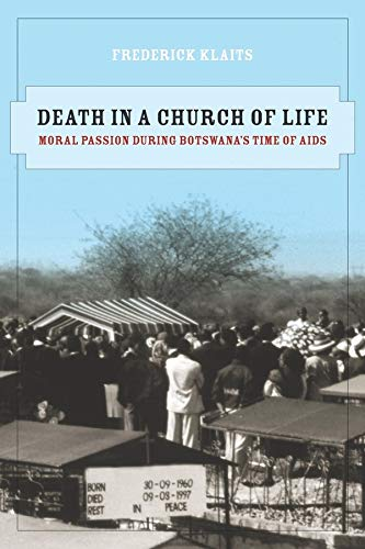 9780520259669: Death in a Church of Life: Moral Passion during Botswana's Time of AIDS (The Anthropology of Christianity)