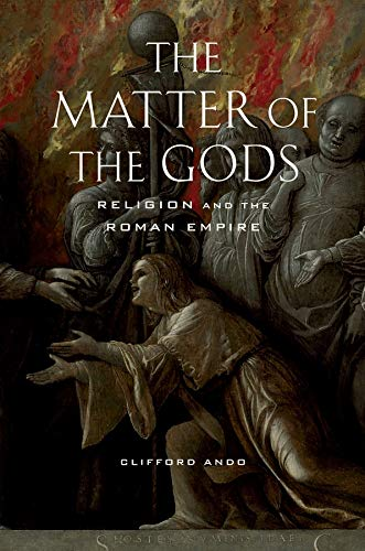The Matter of the Gods. Religion and the Roman Empire.: CLIFFORD (Ando)