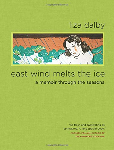 East Wind Melts the Ice: A Memoir through the Seasons: Dalby, Liza