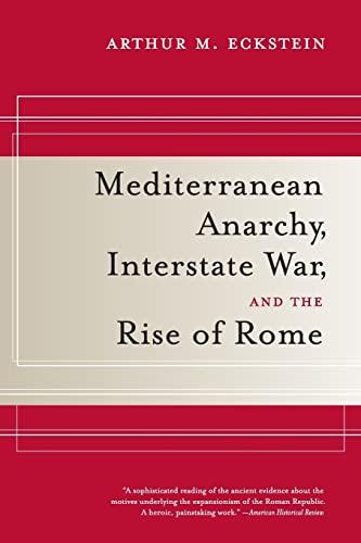 Mediterranean Anarchy, Interstate War, and the Rise of Rome: Eckstein, Arthur M.