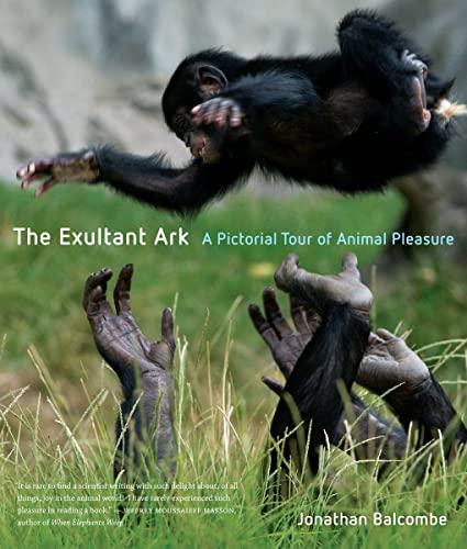 9780520260245: The Exultant Ark: A Pictorial Tour of Animal Pleasure