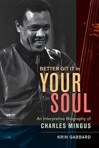 9780520260375: Better Git It in Your Soul: An Interpretive Biography of Charles Mingus