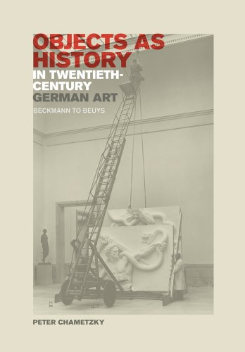 Objects as History in Twentieth-Century German Art: Beckmann to Beuys (Hardback): Peter Chametzky