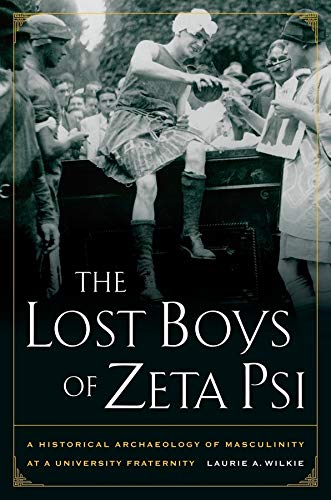 9780520260603: The Lost Boys of Zeta Psi: A Historical Archaeology of Masculinity at a University Fraternity