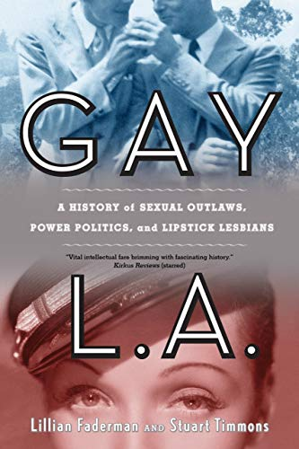 9780520260610: Gay L.A.: A History of Sexual Outlaws, Power Politics, and Lipstick Lesbians