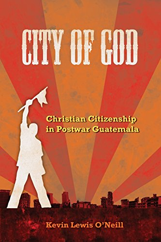 9780520260634: City of God: Christian Citizenship in Postwar Guatemala (The Anthropology of Christianity)