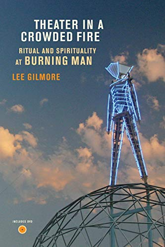 9780520260887: Theater in a Crowded Fire: Ritual and Spirituality at Burning Man