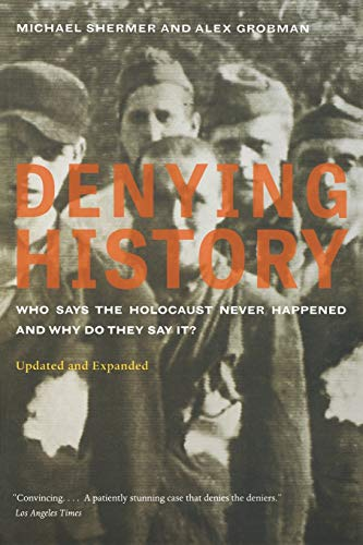 9780520260986: Denying History: Who Says the Holocaust Never Happened and Why Do They Say It?