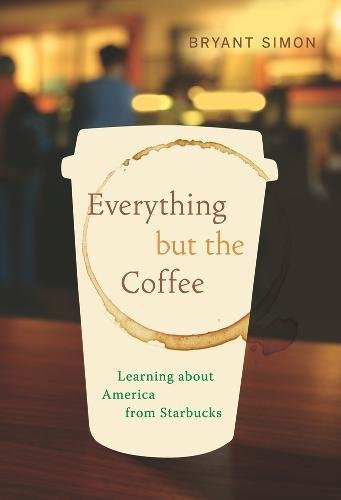9780520261068: Everything but the Coffee: Learning about America from Starbucks