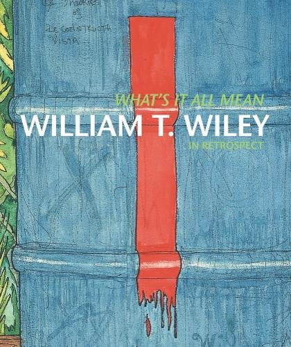 9780520261204: What's It All Mean: William T. Wiley in Retrospect