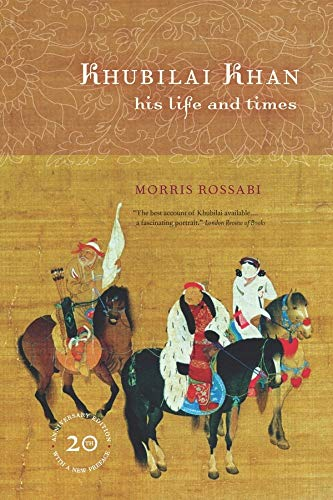 Khubilai Khan: His Life and Times: Rossabi, Morris