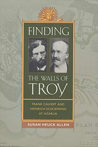 9780520261365: Finding the Walls of Troy: Frank Calvert and Heinrich Schliemann at Hisarlik