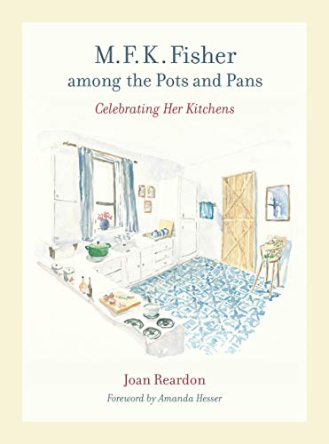 9780520261686: M. F. K. Fisher Among the Pots and Pans: Celebrating Her Kitchens