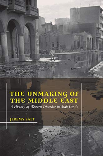 9780520261709: The Unmaking of the Middle East: A History of Western Disorder in Arab Lands
