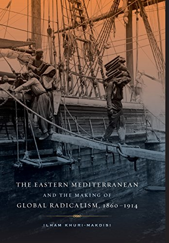 The Eastern Mediterranean and the Making of Global Radicalism, 1860-1914 (California World History ...