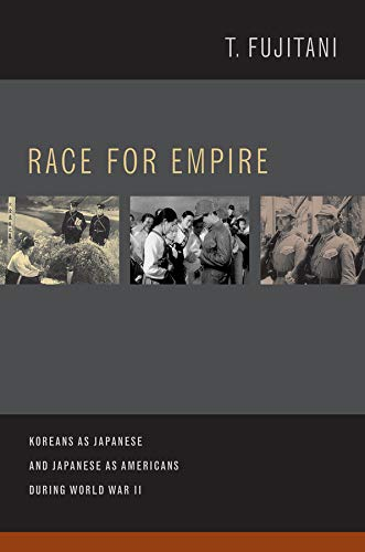 Race for Empire: Koreans as Japanese and Japanese as Americans during World War II: Fujitani, ...