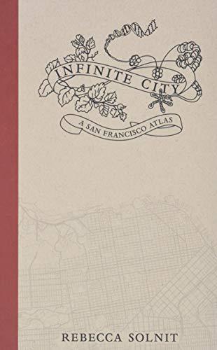 Infinite City: a San Francisco Atlas: Solnit, Rebecca