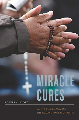 9780520262751: Miracle Cures: Saints, Pilgrimage, and the Healing Powers of Belief