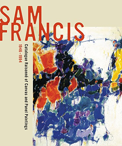9780520264304: Sam Francis: Catalogue Raisonné of Canvas and Panel Paintings, 1946–1994: Edited by Debra Burchett-Lere with featured essay by William C. Agee