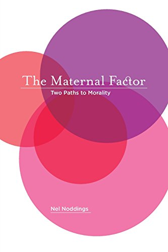 The Maternal Factor: Two Paths to Morality: Noddings, Nel