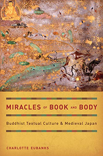Miracles of Book and Body: Buddhist Textual Culture and Medieval Japan (Buddhisms): Eubanks, ...