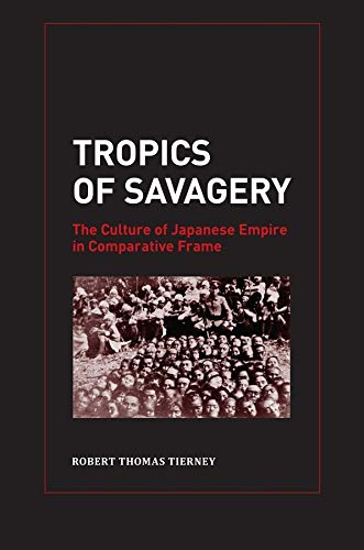 9780520265783: Tropics of Savagery: The Culture of Japanese Empire in Comparative Frame (Asia Pacific Modern)
