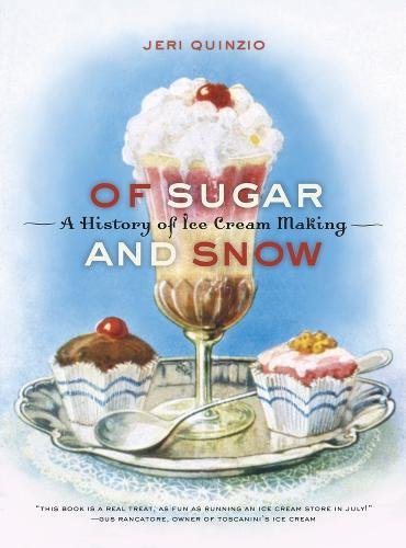 Of Sugar and Snow: A History of Ice Cream Making (California Studies in Food and Culture): Jeri ...