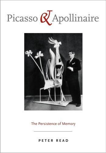 9780520265929: Picasso and Apollinaire: The Persistence of Memory