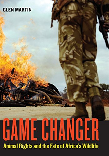 9780520266261: Game Changer: Animal Rights and the Fate of Africa?s Wildlife