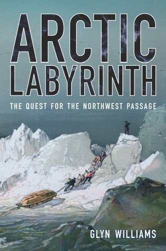 9780520266278: Arctic Labyrinth: The Quest for the Northwest Passage