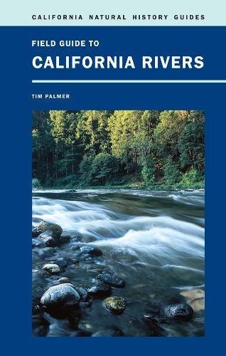 Field Guide to California Rivers: Palmer, Tim