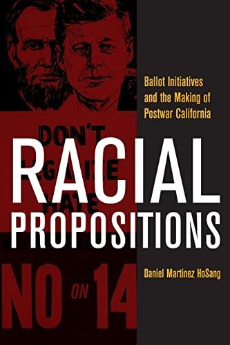 9780520266667: Racial Propositions: Ballot Initiatives and the Making of Postwar California (American Crossroads)