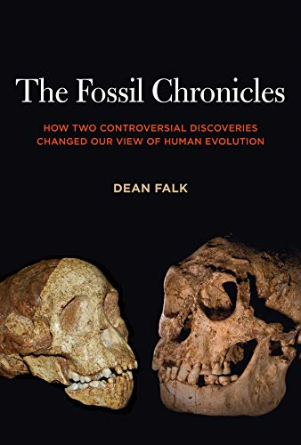 The Fossil Chronicles: How Two Controversial Discoveries Changed Our View of Human Evolution: Dean ...
