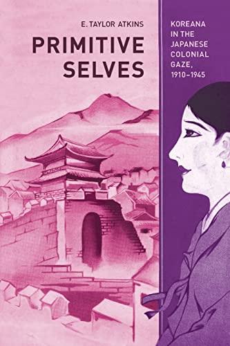 9780520266742: Primitive Selves: Koreana in the Japanese Colonial Gaze, 1910-1945