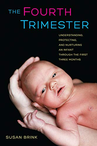 9780520267121: The Fourth Trimester: Understanding, Protecting, and Nurturing an Infant through the First Three Months