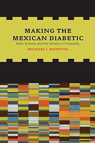 9780520267312: Making the Mexican Diabetic: Race, Science, and the Genetics of Inequality